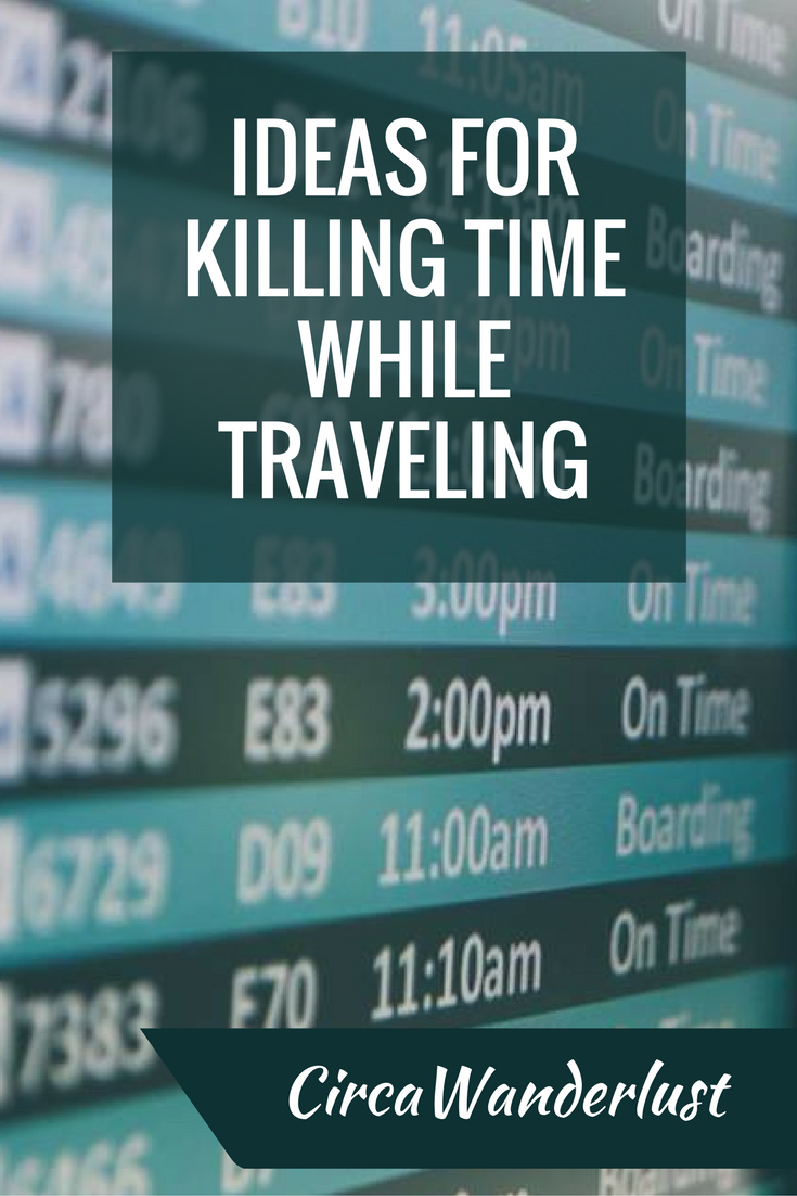 Ways to Kill Time While Traveling Beyond Naps and Reading