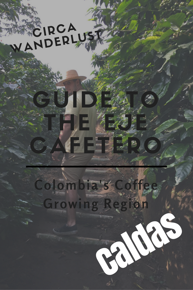 CircaWanderlust Guide to The Eje Cafetero – Caldas